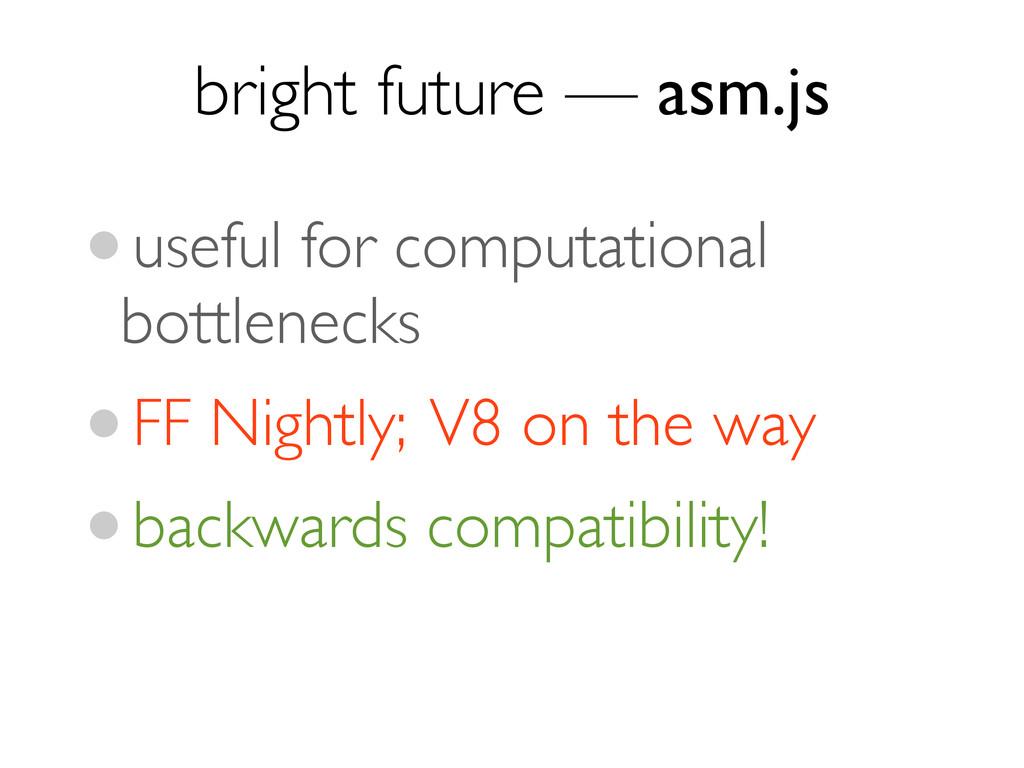 bright future — asm.js •useful for computationa...