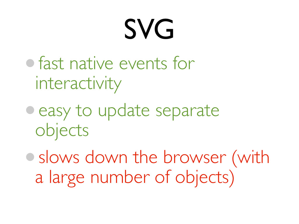 SVG •fast native events for interactivity •easy...