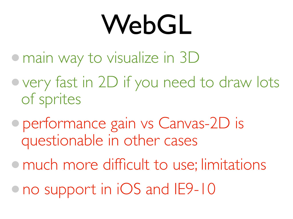WebGL •main way to visualize in 3D •very fast i...