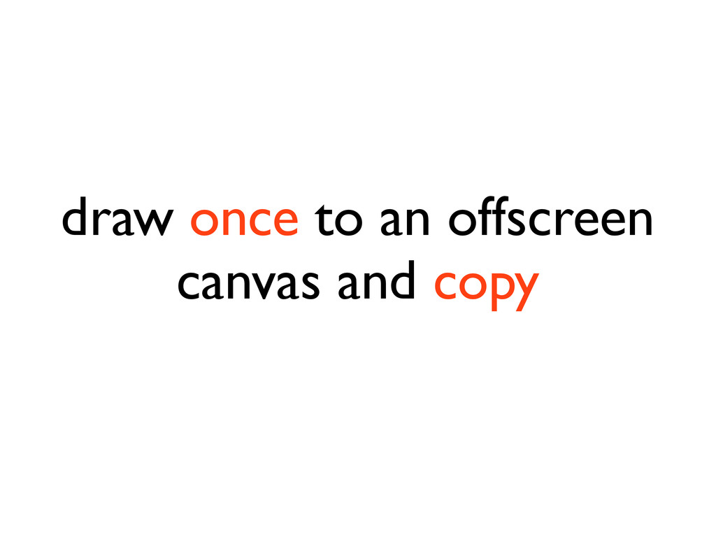draw once to an offscreen canvas and copy