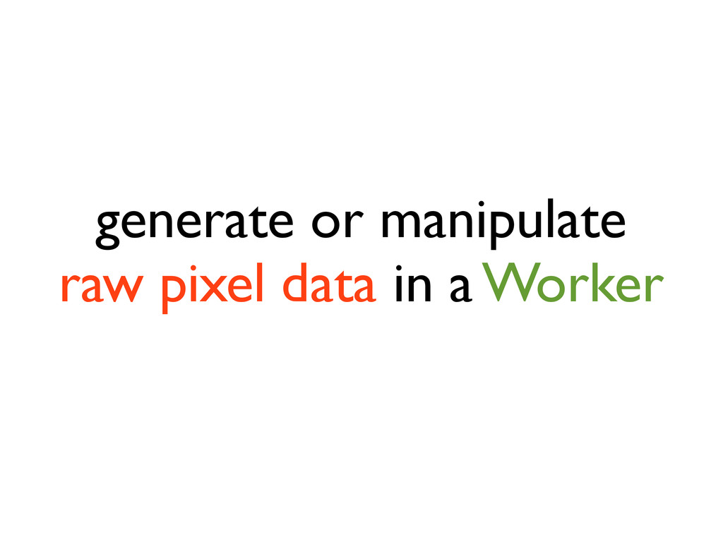 generate or manipulate raw pixel data in a Work...