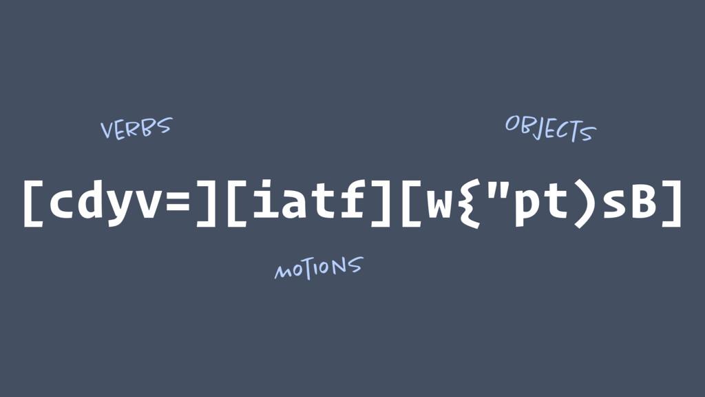"[cdyv=][iatf][w{""pt)sB] Verbs Motions Objects"