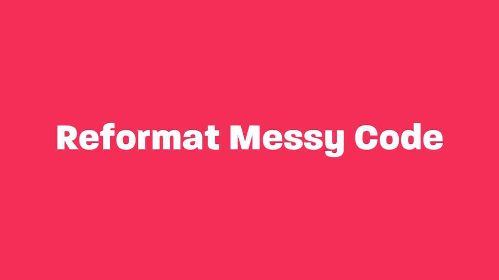 Reformat Messy Code