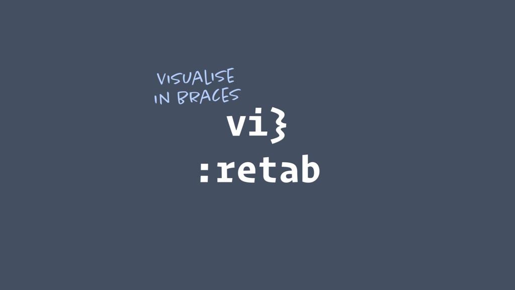 vi} :retab Visualise in braces