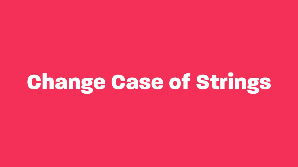 Change Case of Strings