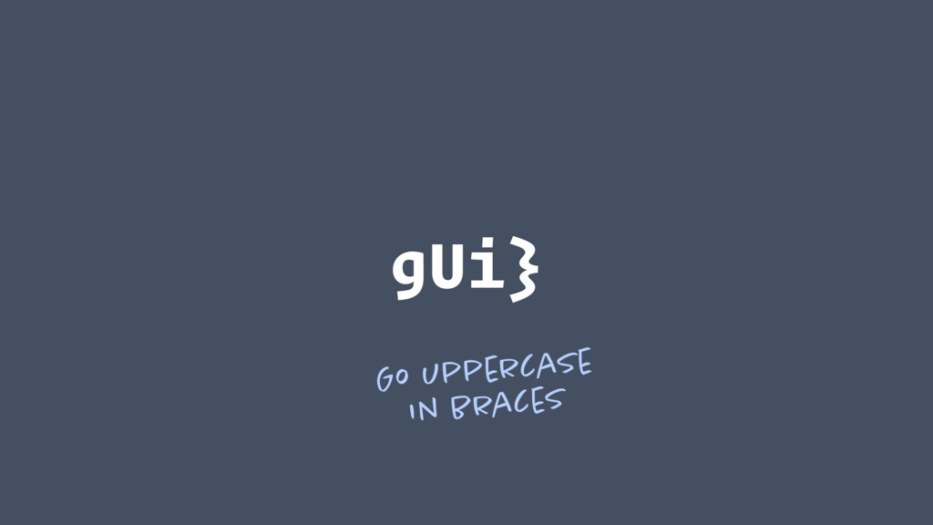 gUi} Go uppercase in braces