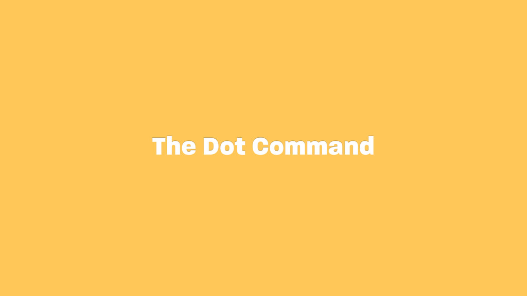 The Dot Command