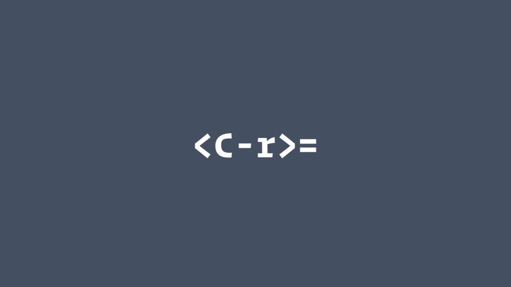 <C-r>=