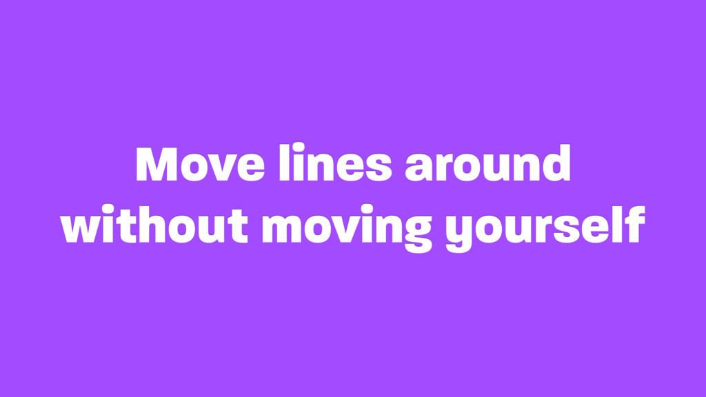 Move lines around without moving yourself
