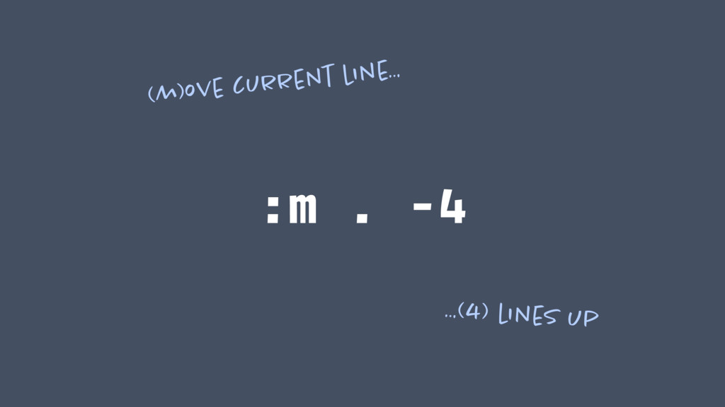 :m . -4 (m)ove current line… …(4) lines up