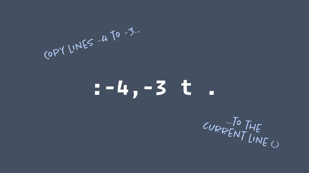:-4,-3 t . Copy lines -4 to -3… …to the curren...