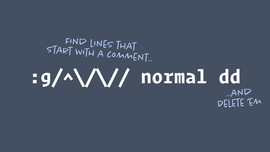 :g/^\/\// normal dd Find lines that start with...
