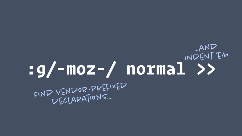 :g/-moz-/ normal >> Find vendor-prefixed declar...