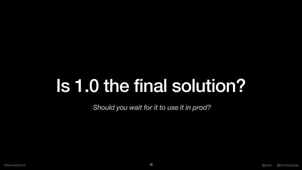 Is 1.0 the final solution? #RemoteSummit @kelse...