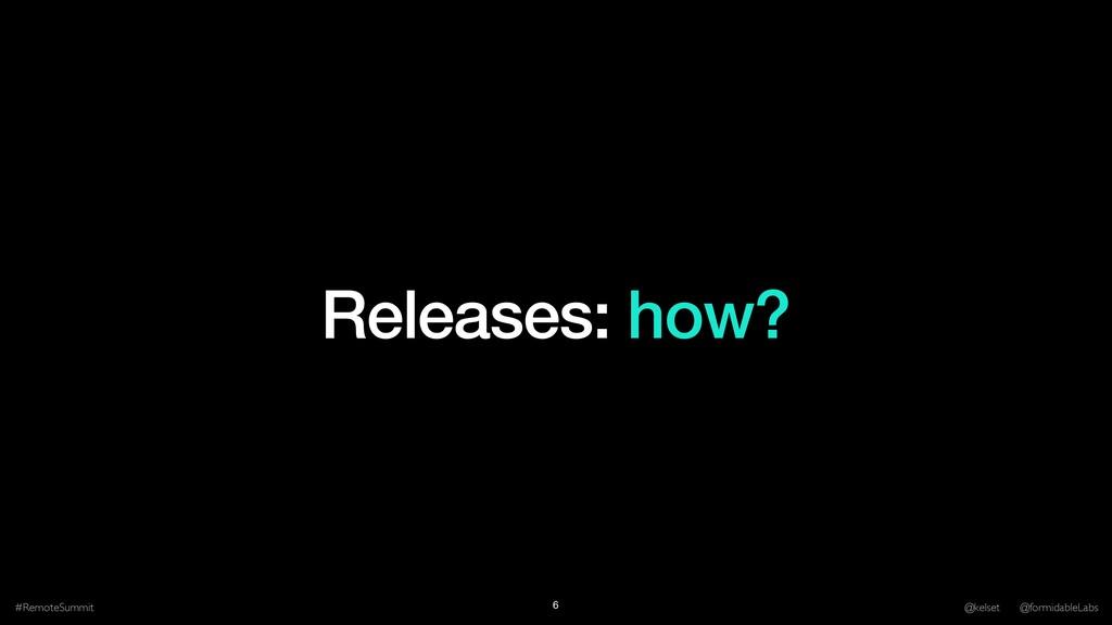 Releases: how? #RemoteSummit @kelset @formidabl...