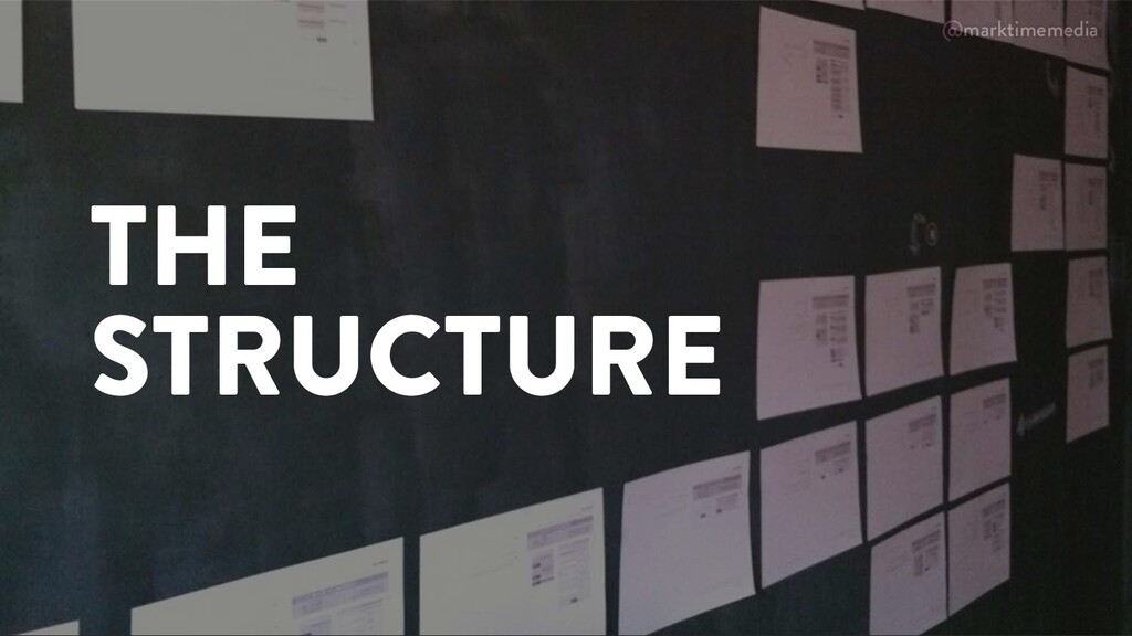 @marktimemedia THE STRUCTURE