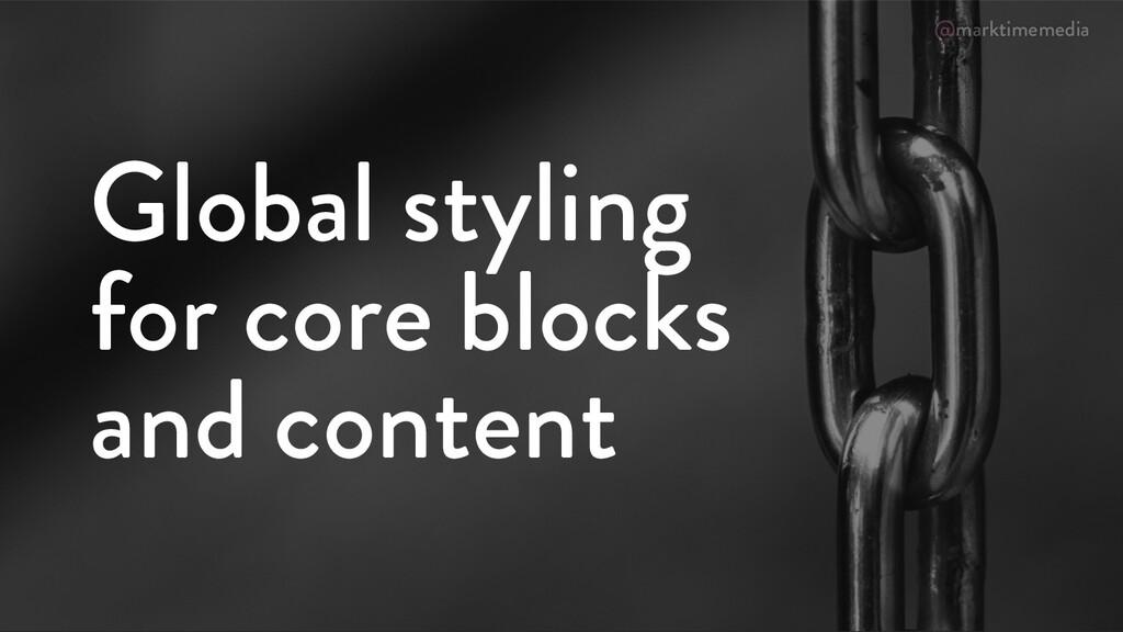 @marktimemedia Global styling for core blocks a...