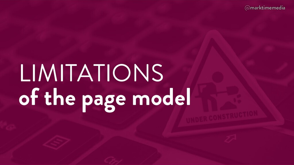 @marktimemedia LIMITATIONS of the page model