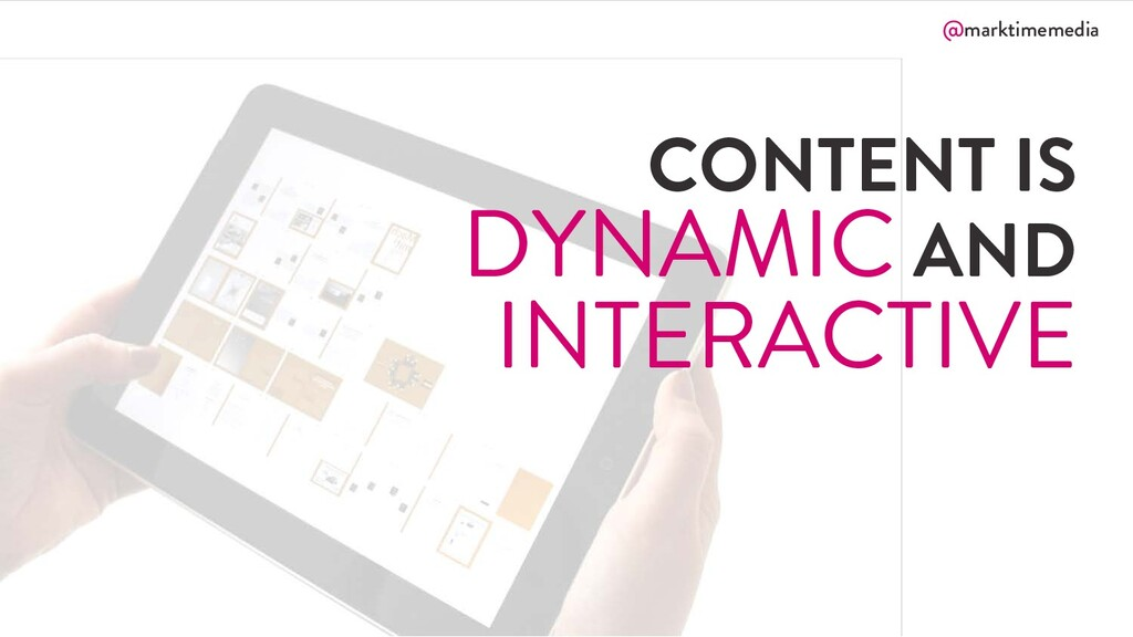 @marktimemedia CONTENT IS DYNAMIC AND INTERACTI...