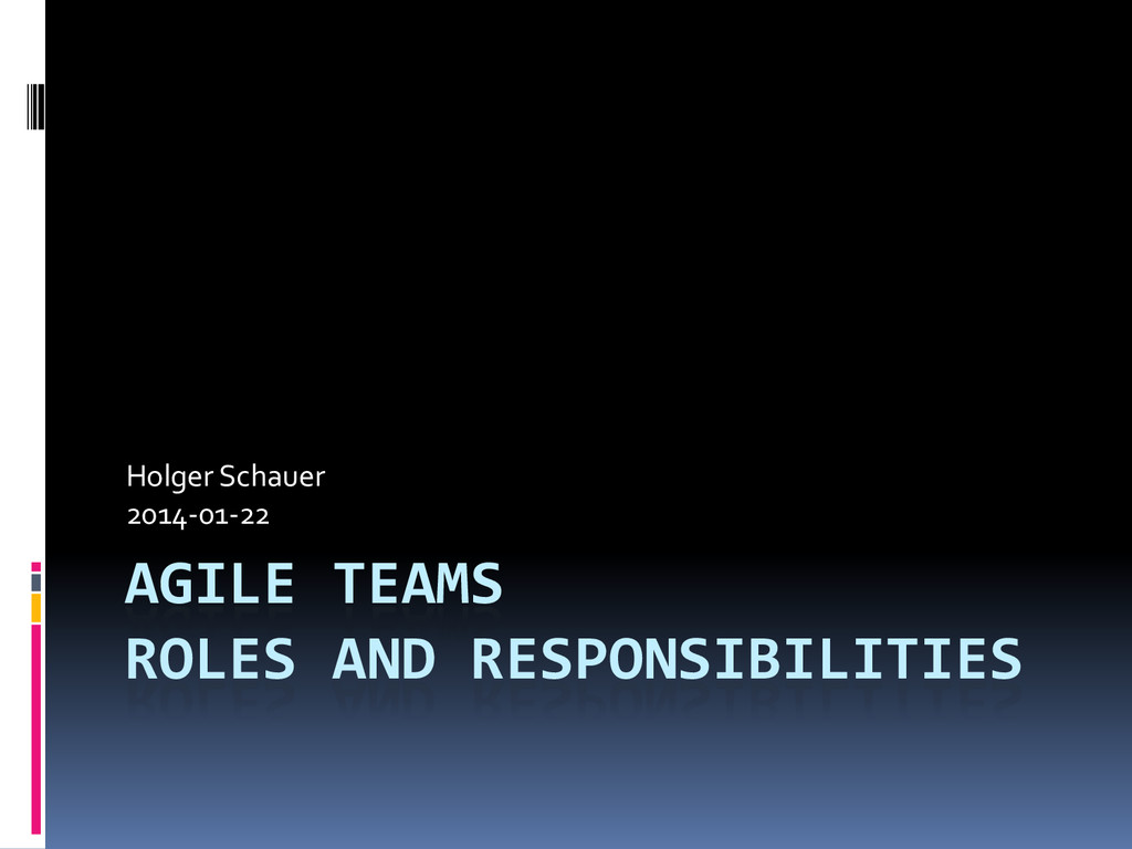 AGILE TEAMS ROLES AND RESPONSIBILITIES Holger S...