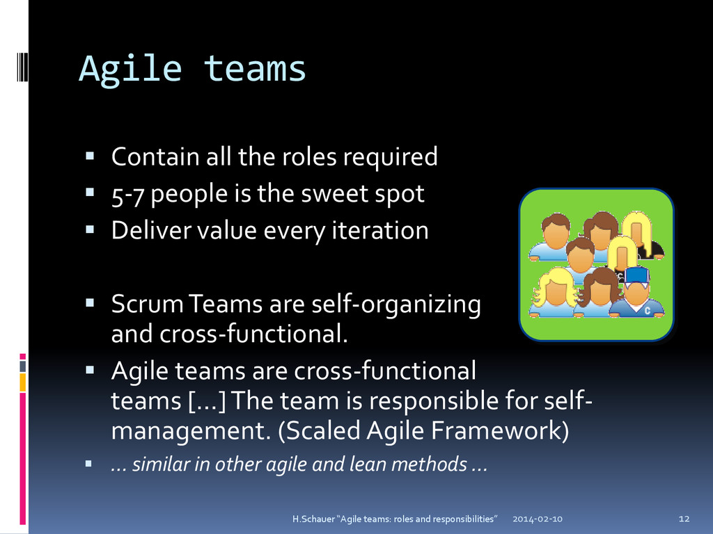 Agile teams  Contain all the roles required  ...