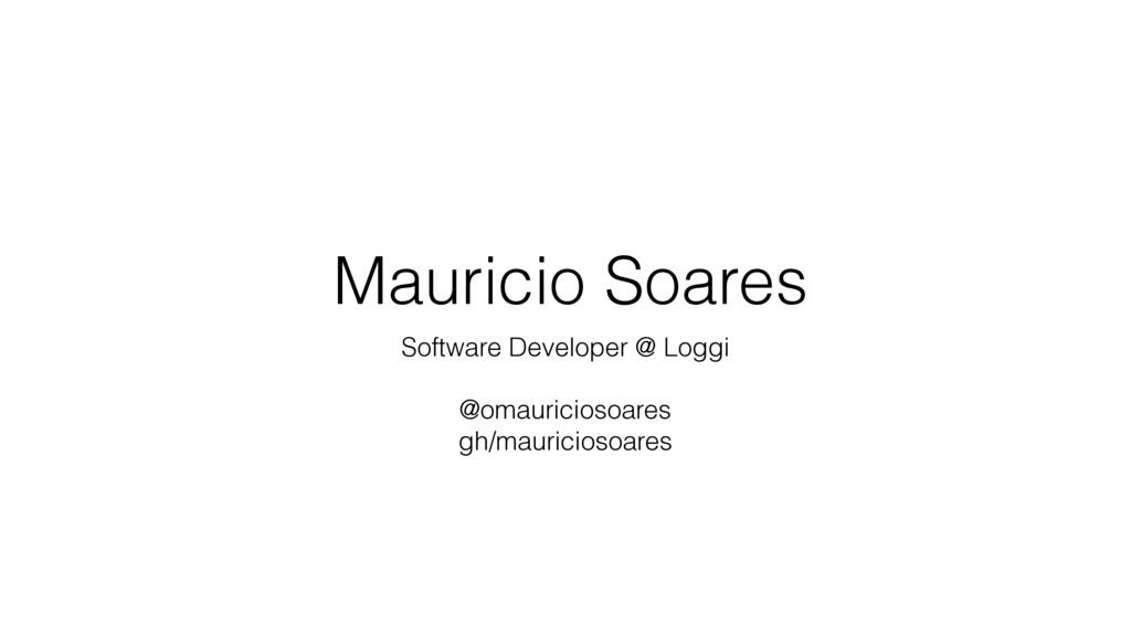 Mauricio Soares Software Developer @ Loggi @oma...