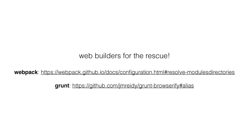web builders for the rescue! webpack: https://w...