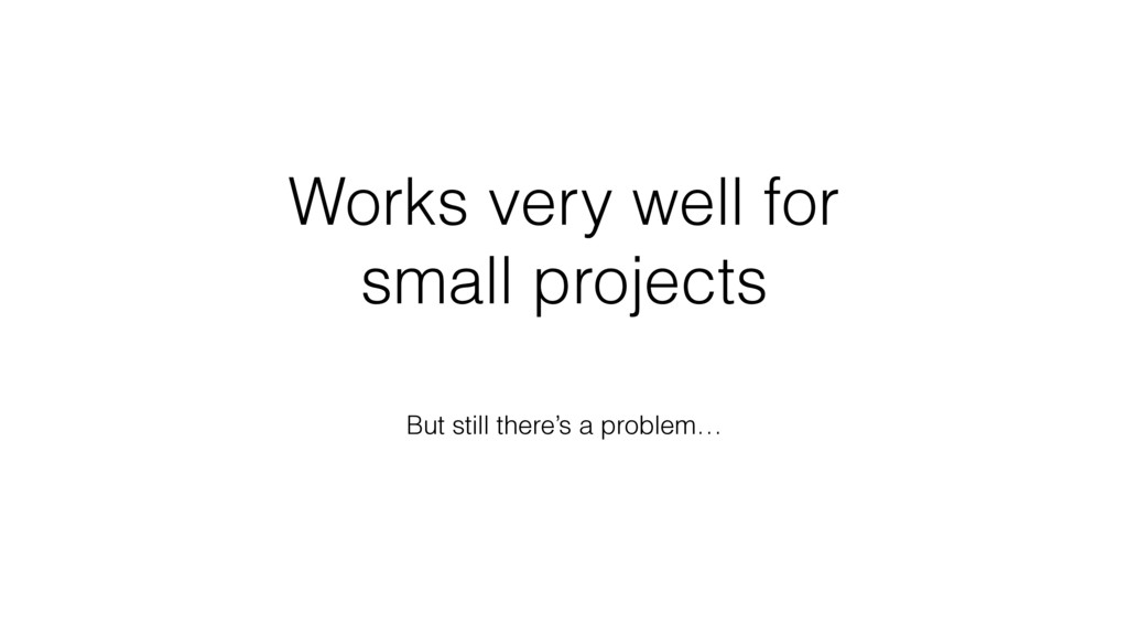 Works very well for small projects But still th...