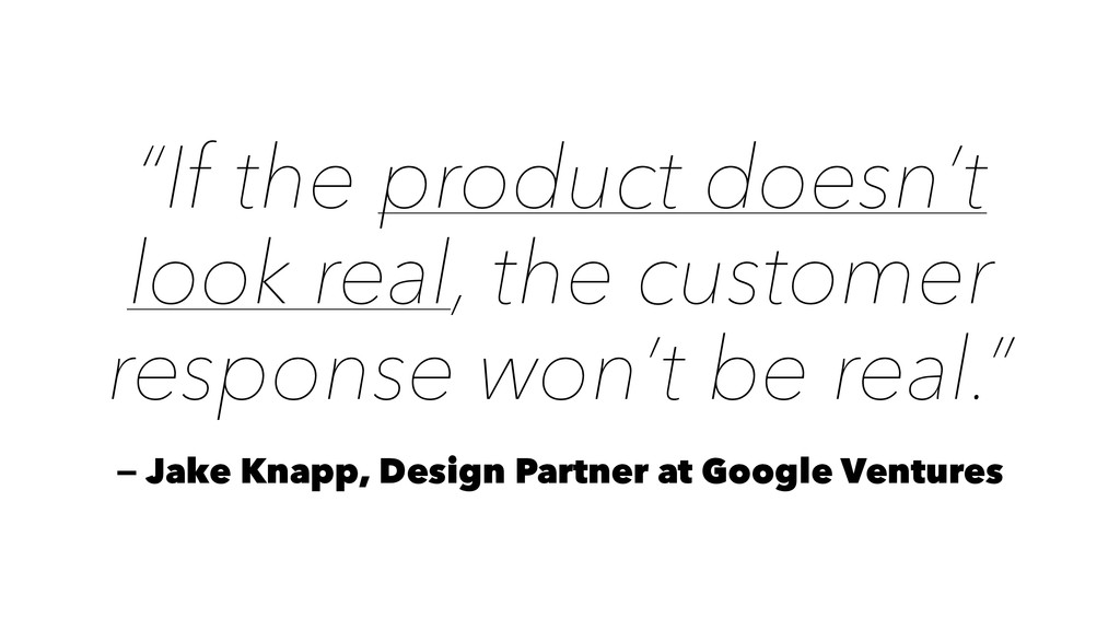 """If the product doesn't look real, the customer..."