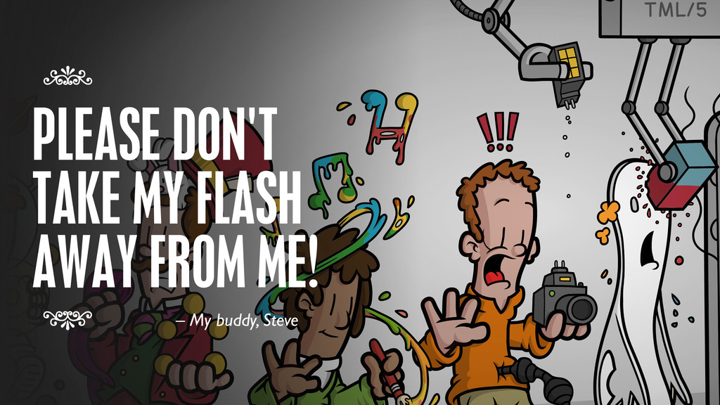 PLEASE DON'T TAKE MY FLASH AWAY FROM ME! 7 7 – ...