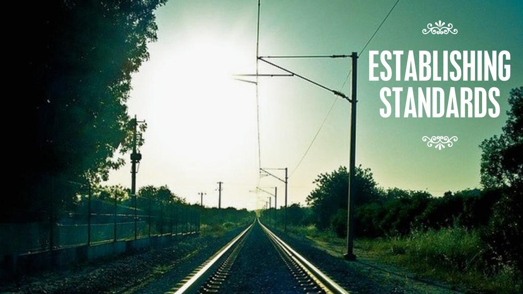 ESTABLISHING STANDARDS 7 7