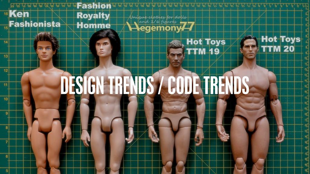 DESIGN TRENDS / CODE TRENDS