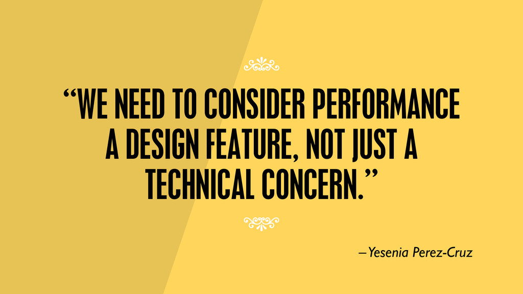 """""""WE NEED TO CONSIDER PERFORMANCE A DESIGN FEATU..."""