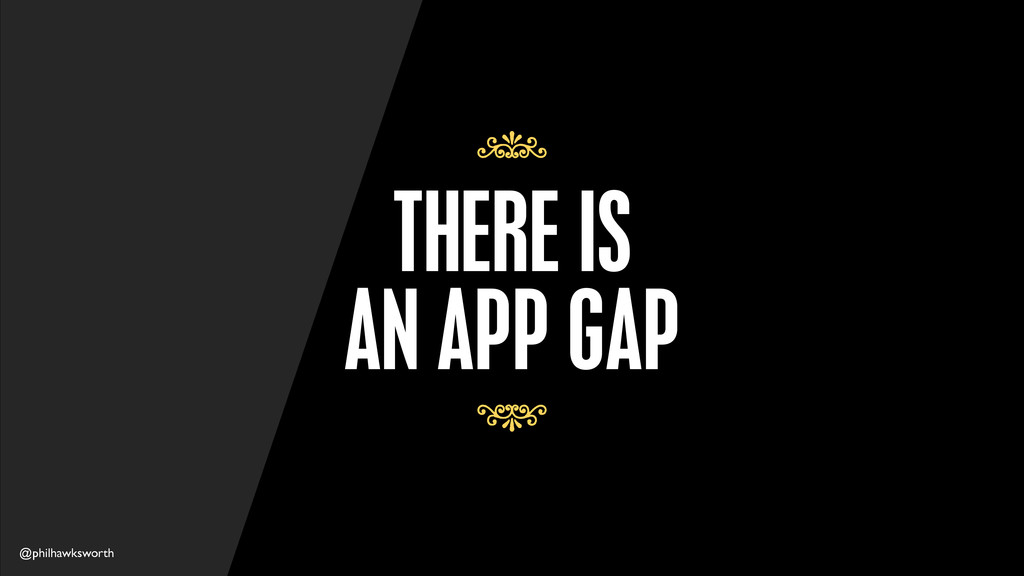 @philhawksworth THERE IS AN APP GAP 7 7