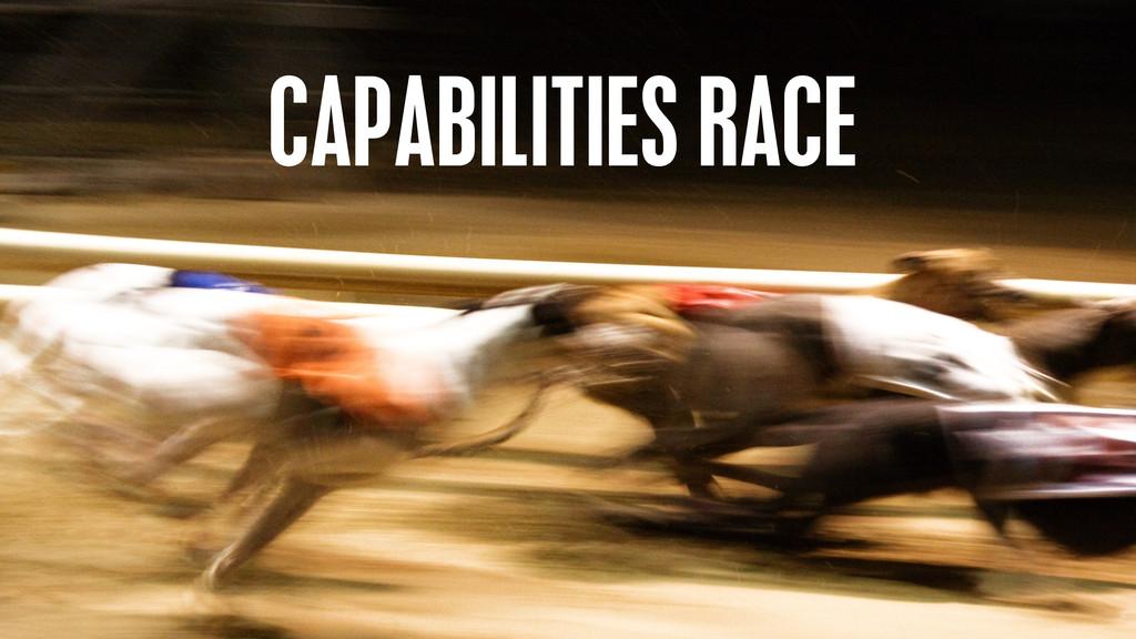 CAPABILITIES RACE