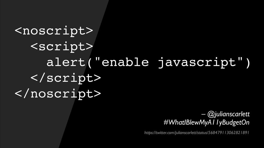 "<noscript> <script> alert(""enable javascript"") ..."