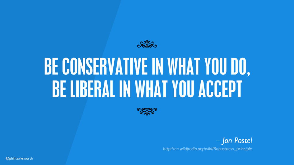 @philhawksworth BE CONSERVATIVE IN WHAT YOU DO,...