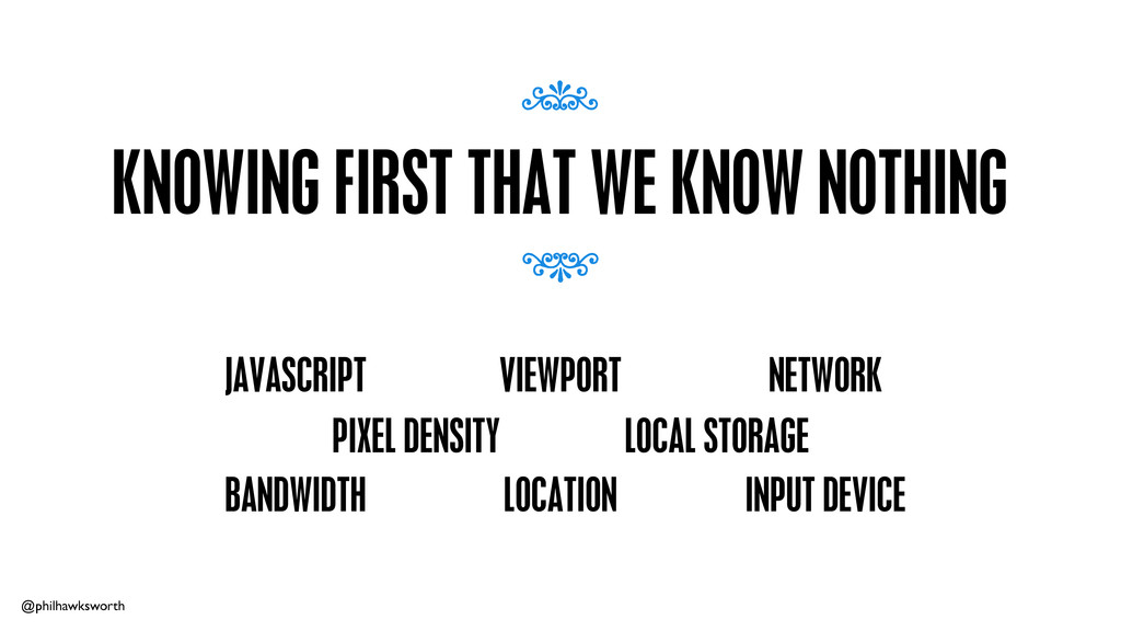 @philhawksworth KNOWING FIRST THAT WE KNOW NOTH...