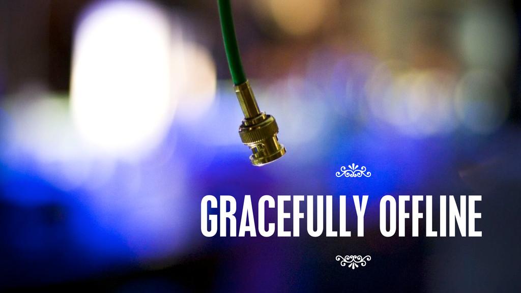 GRACEFULLY OFFLINE GRACEFULLY OFFLINE 7 7