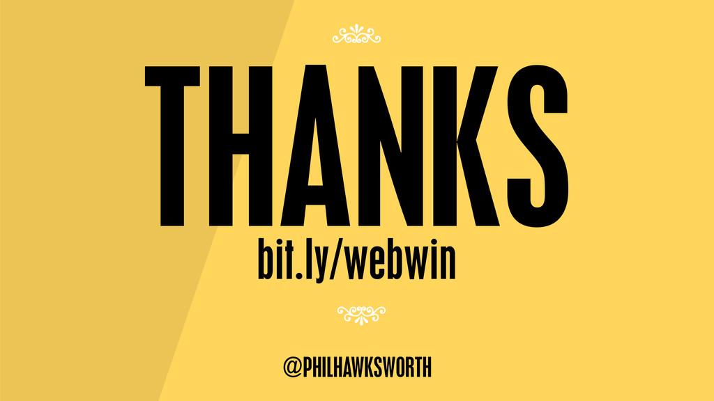 THANKS bit.ly/webwin @PHILHAWKSWORTH 7 7