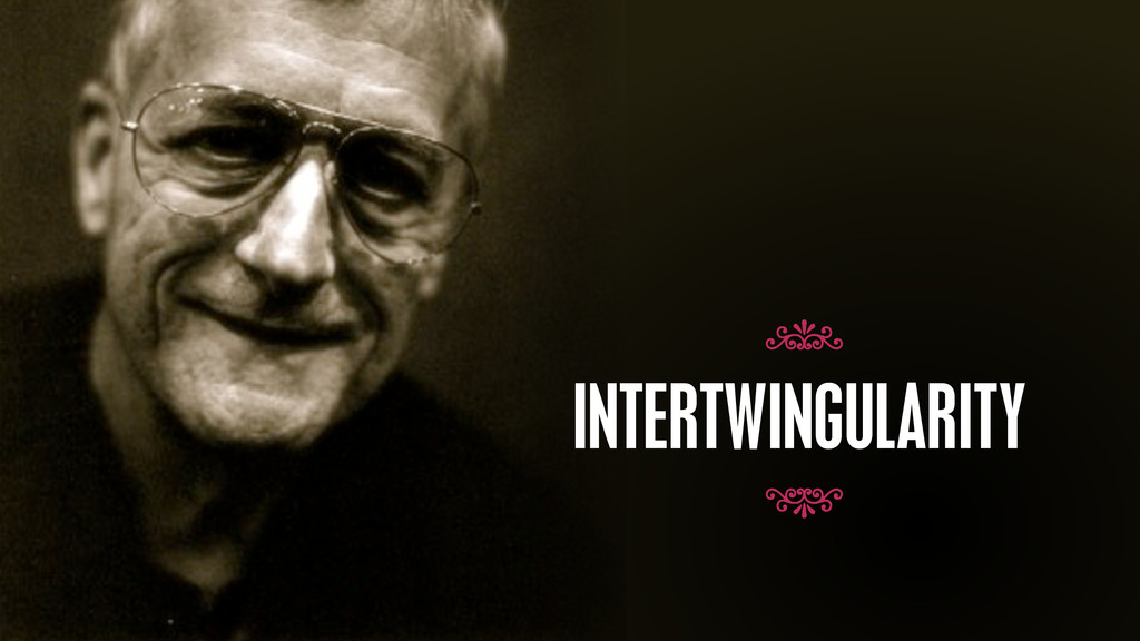 – Ted Nelson INTERTWINGULARITY 7 7