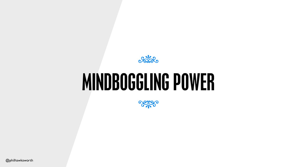 @philhawksworth MINDBOGGLING POWER 7 7