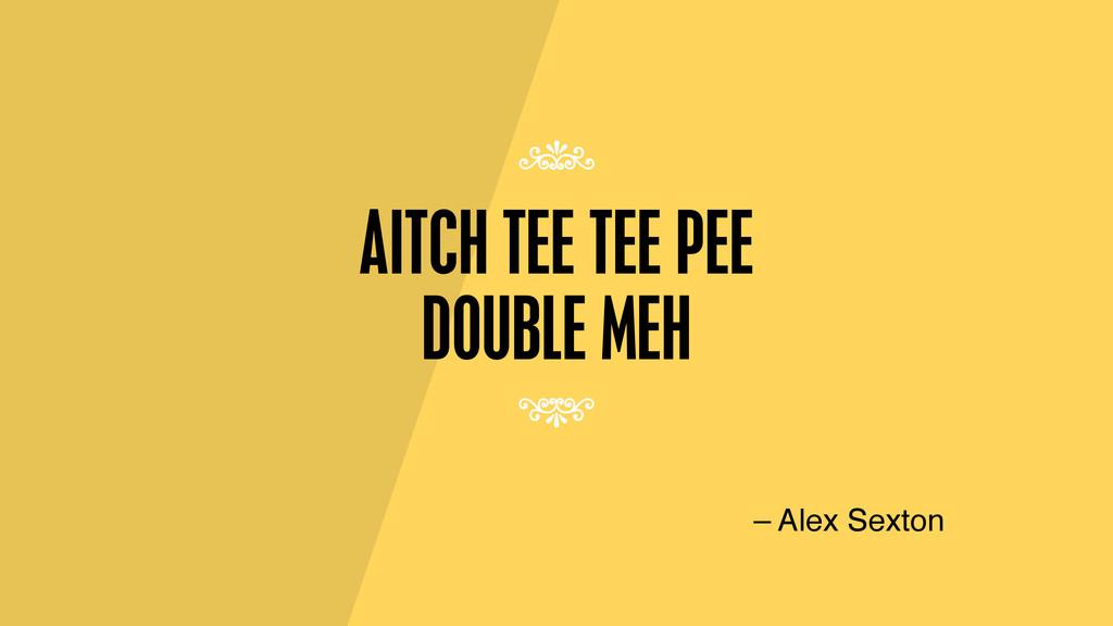 AITCH TEE TEE PEE DOUBLE MEH – Alex Sexton 7 7