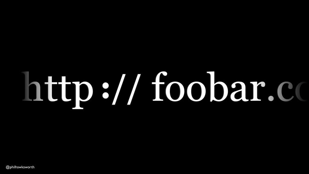 http foobar.co http foobar.co :// @philhawkswor...