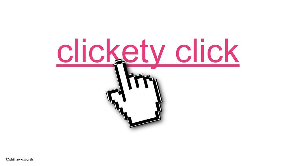 @philhawksworth clickety click