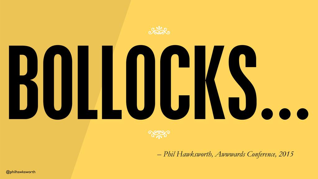 @philhawksworth BOLLOCKS 7 7 – Phil Hawksworth,...