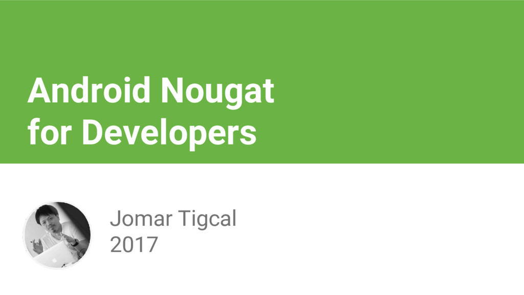 Android Nougat for Developers Jomar Tigcal 2017