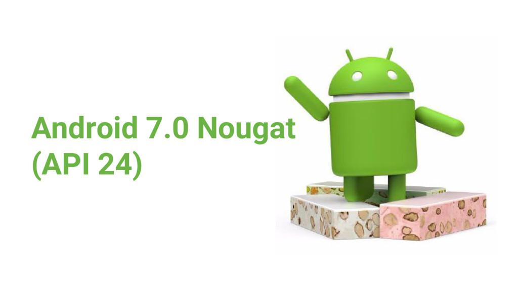 Android 7.0 Nougat (API 24)