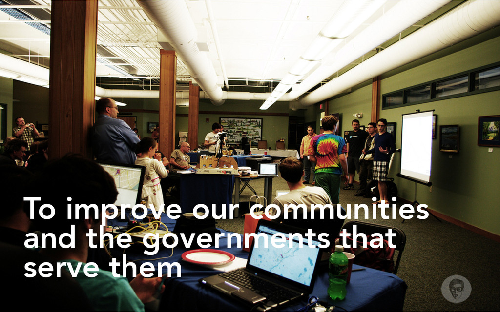 To improve our communities and the governments ...
