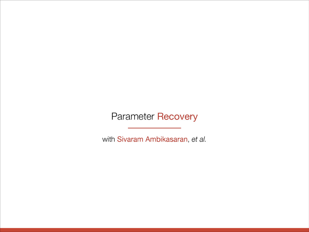 Parameter Recovery with Sivaram Ambikasaran, et...